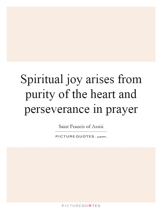 Spiritual joy arises from purity of the heart and perseverance in prayer Picture Quote #1