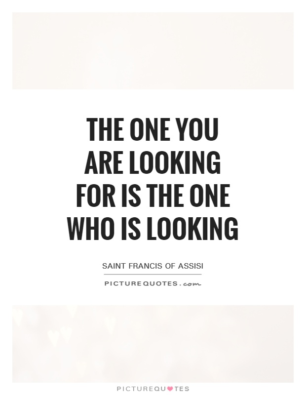 The one you are looking for is the one who is looking Picture Quote #1