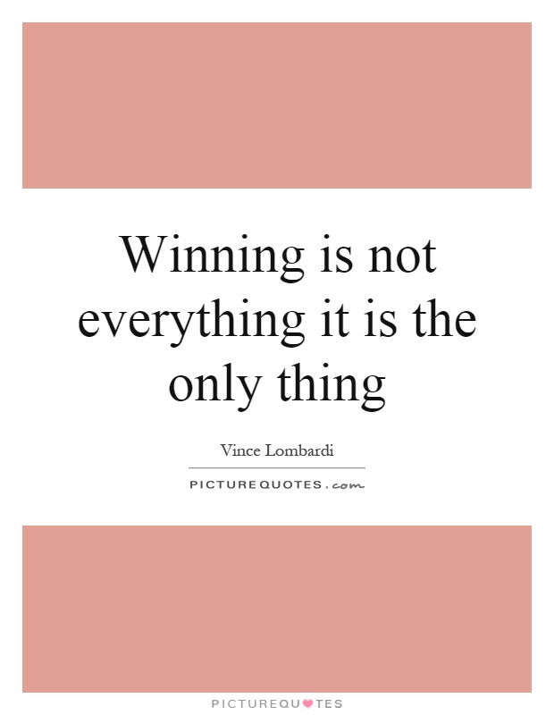 Winning is not everything it is the only thing Picture Quote #1