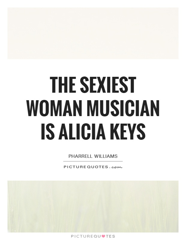 The sexiest woman musician is Alicia Keys Picture Quote #1
