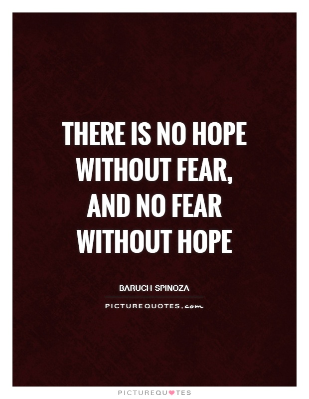 There is no Hope without Fear, and no Fear without Hope Picture Quote #1