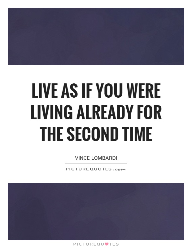 Live as if you were living already for the second time Picture Quote #1