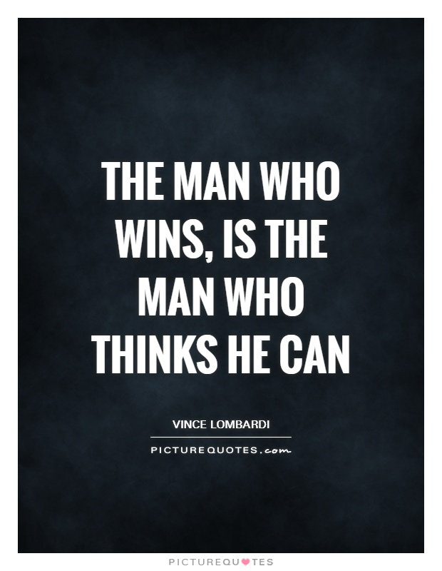 The man who wins, is the man who thinks he can Picture Quote #1