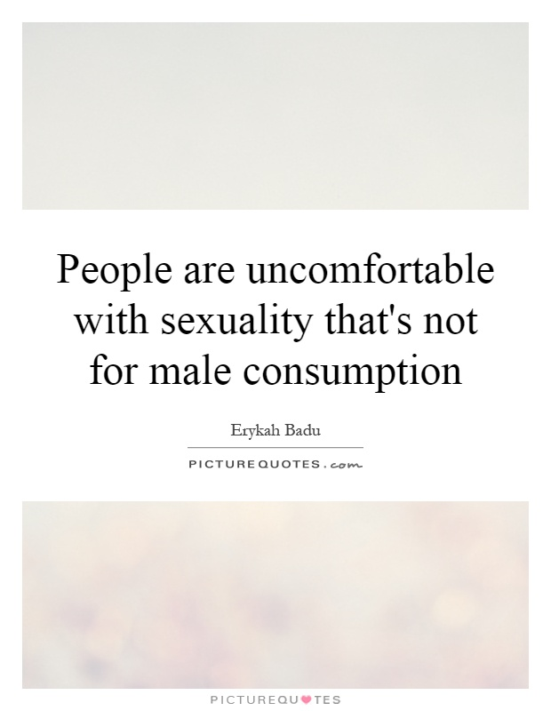 People are uncomfortable with sexuality that's not for male consumption Picture Quote #1