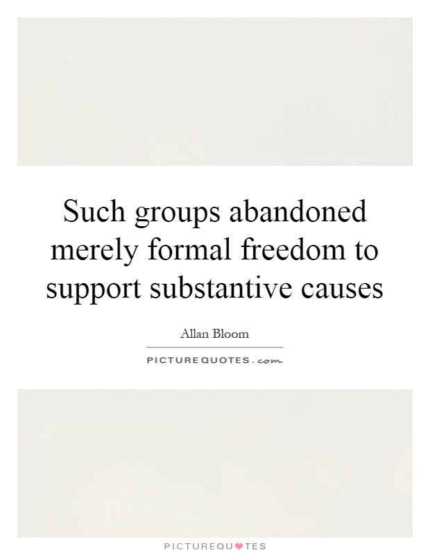 Such groups abandoned merely formal freedom to support substantive causes Picture Quote #1