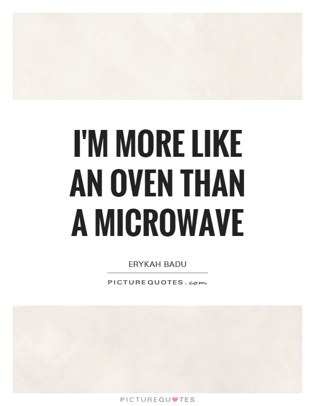 I'm more like an oven than a microwave Picture Quote #1