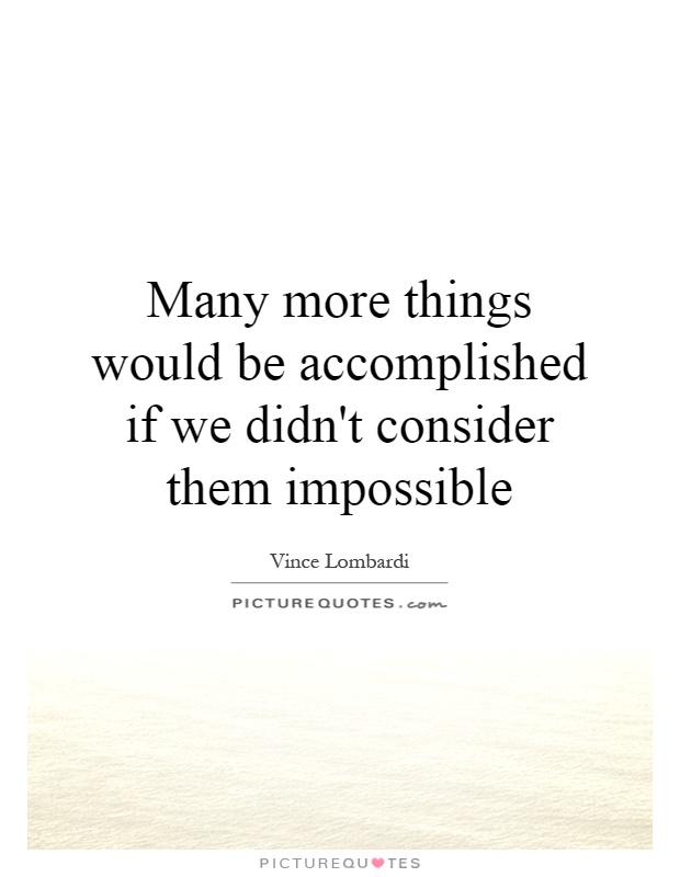 Many more things would be accomplished if we didn't consider them impossible Picture Quote #1