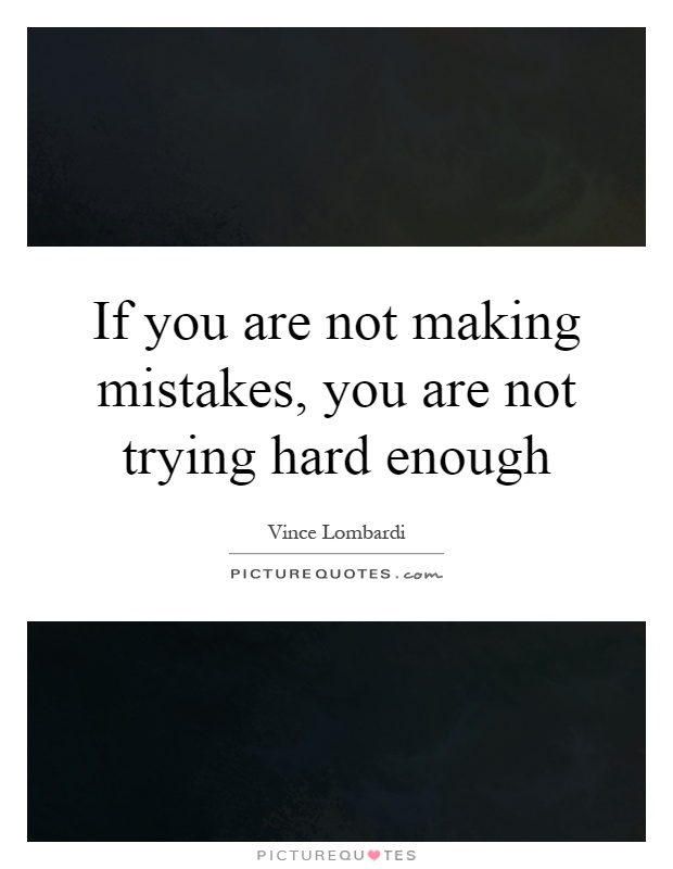 If you are not making mistakes, you are not trying hard enough Picture Quote #1