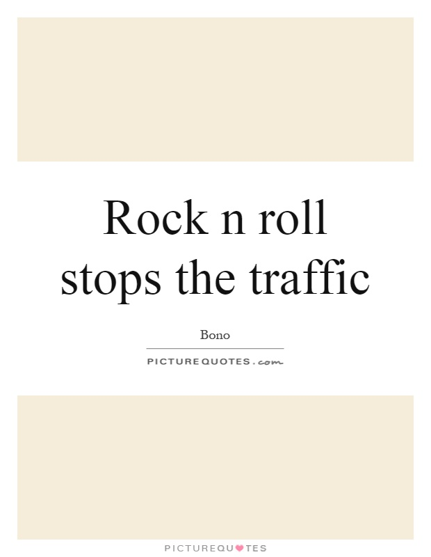 Rock n roll stops the traffic Picture Quote #1