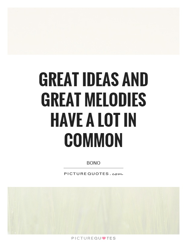 Great ideas and great melodies have a lot in common Picture Quote #1