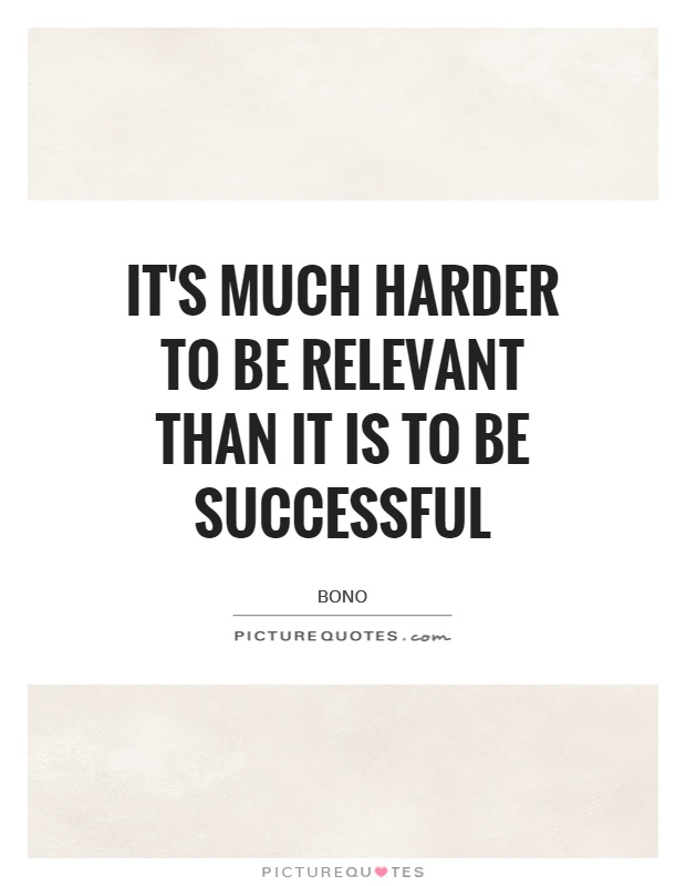 It's much harder to be relevant than it is to be successful Picture Quote #1