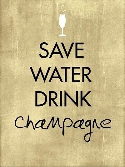 Save water drink champagne Picture Quote #1