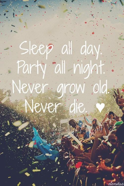 Sleep all day. Party all night. Never grow old. Never die Picture Quote #1