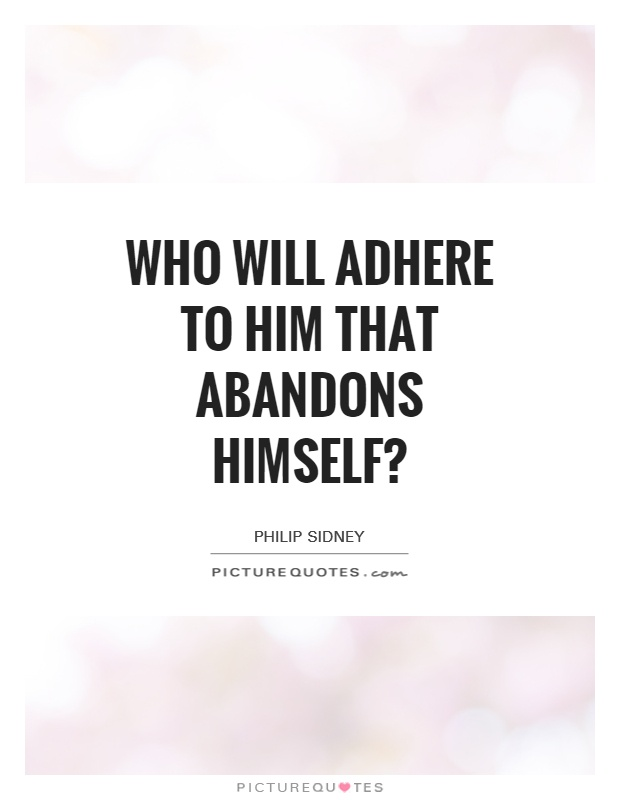 Who will adhere to him that abandons himself? Picture Quote #1