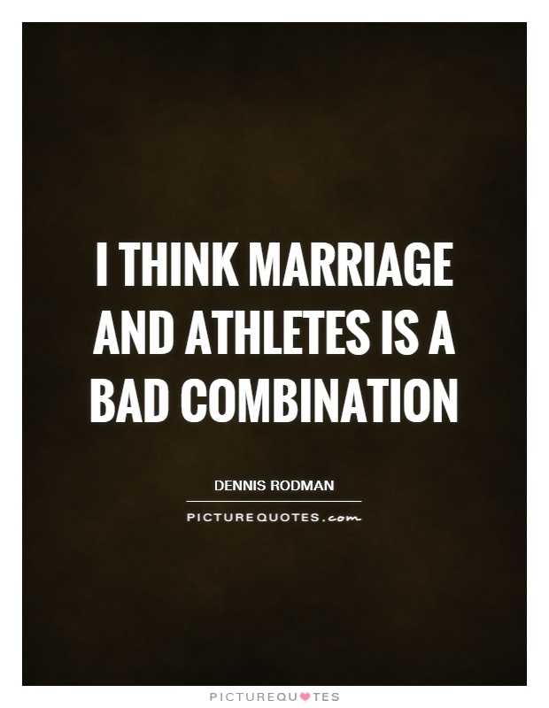 I think marriage and athletes is a bad combination Picture Quote #1