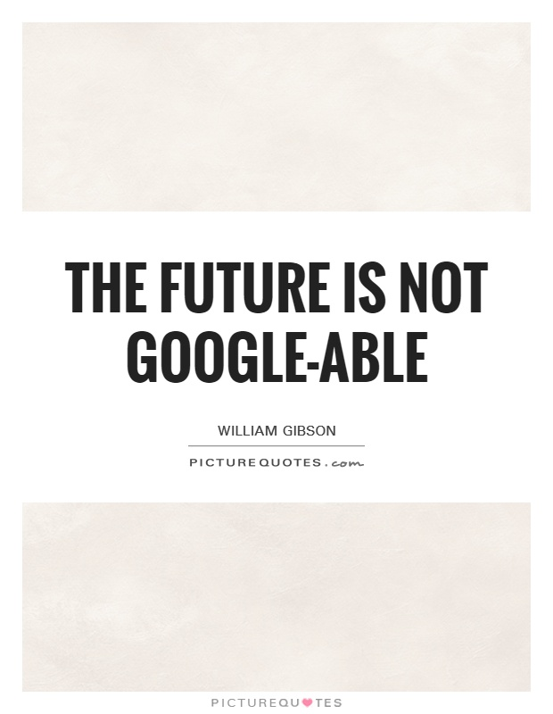 The future is not google-able Picture Quote #1