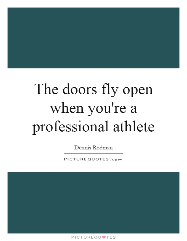 The doors fly open when you're a professional athlete Picture Quote #1