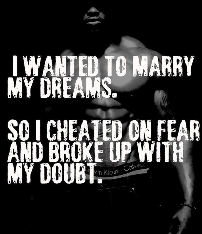 I wanted to marry my dreams. So I cheated on fear and broke up with my doubt Picture Quote #1