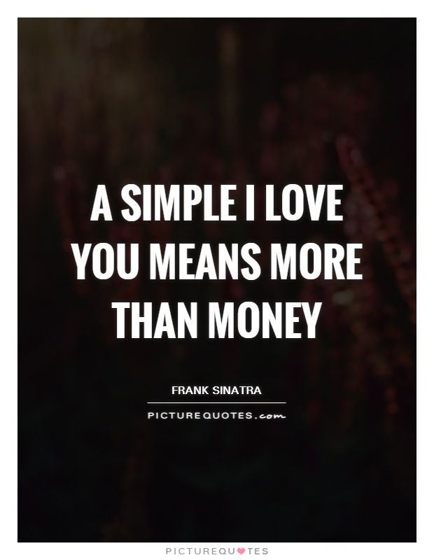 A Simple I Love You Quotes : Love You Quotes Inspirational Love Quotes Money Quotes Love You Quotes ...