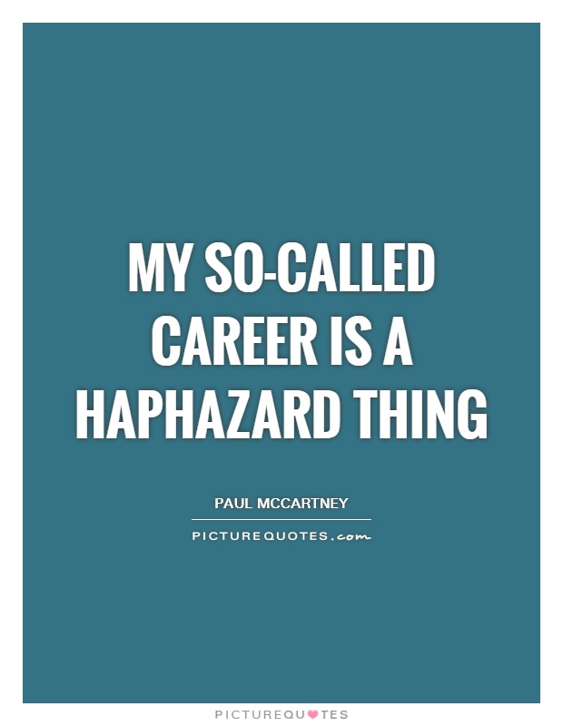 My so-called career is a haphazard thing Picture Quote #1