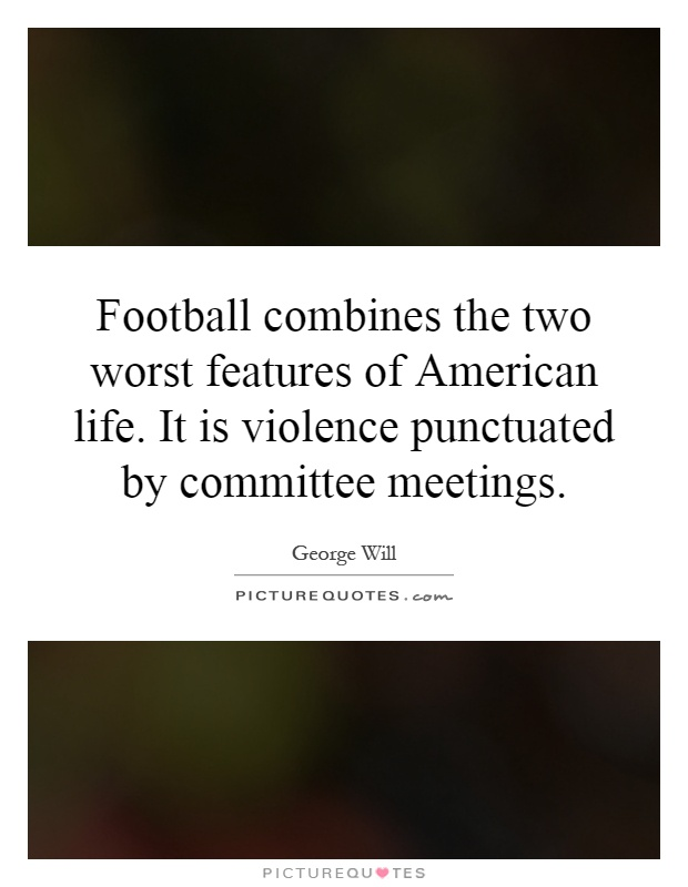Football combines the two worst features of American life ...