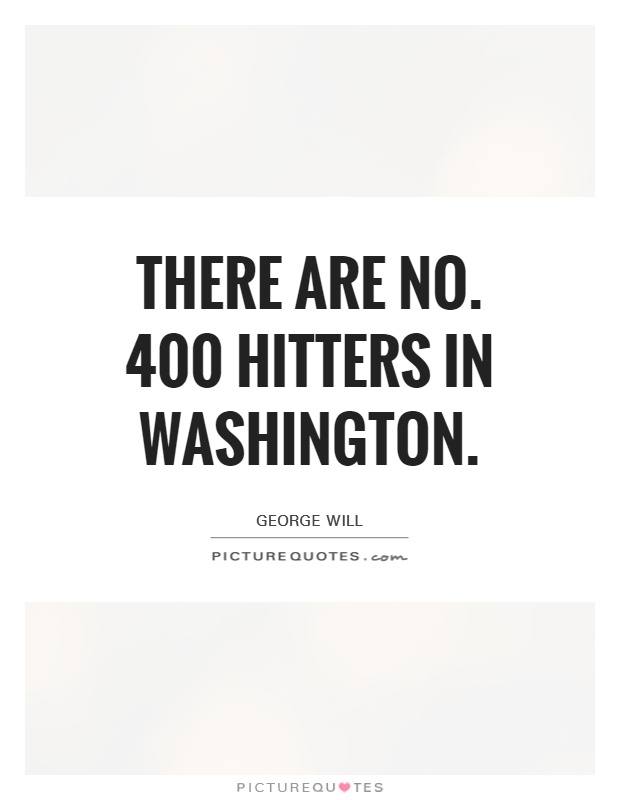 There are no. 400 hitters in Washington Picture Quote #1