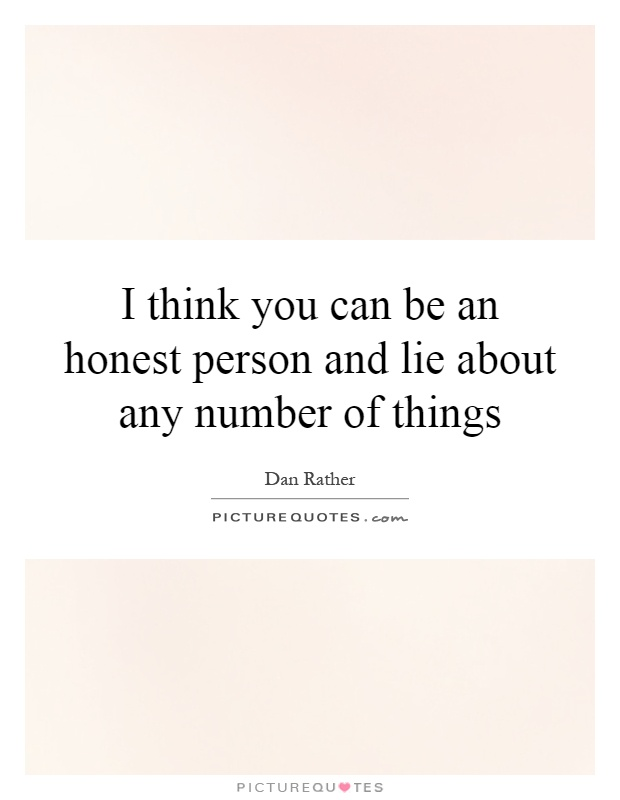I think you can be an honest person and lie about any number of things Picture Quote #1