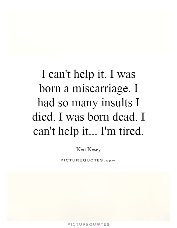 Quotes About Miscarriage Best I Can't Help Iti Was Born A Miscarriagei Had So Many Insults