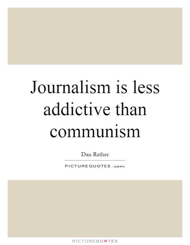 Journalism is less addictive than communism Picture Quote #1