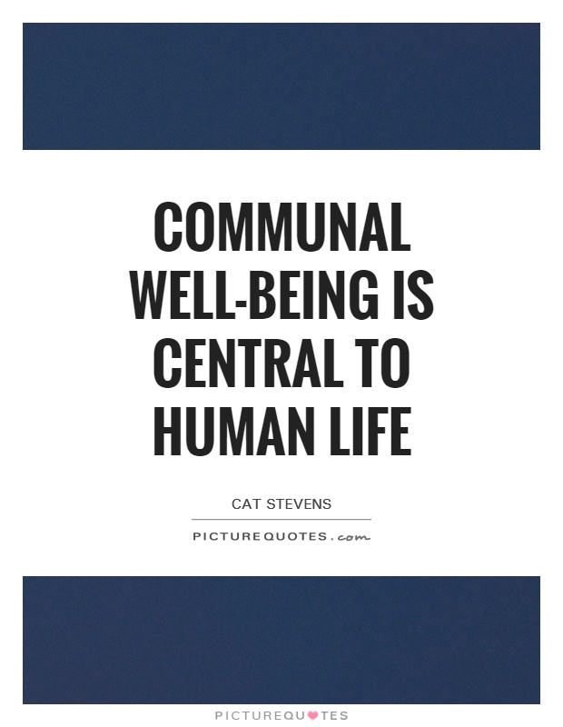 Communal well-being is central to human life Picture Quote #1