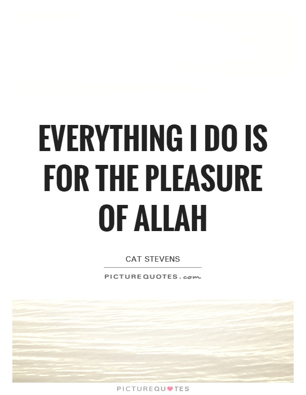 Everything I do is for the pleasure of Allah Picture Quote #1