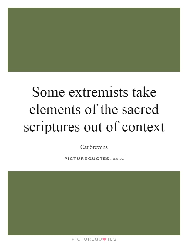 Some extremists take elements of the sacred scriptures out of context Picture Quote #1