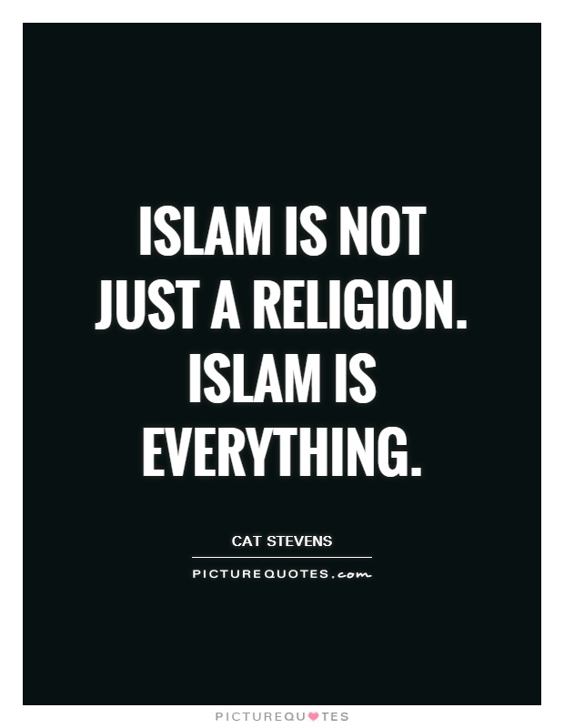Islam is not just a religion. Islam is everything Picture Quote #1