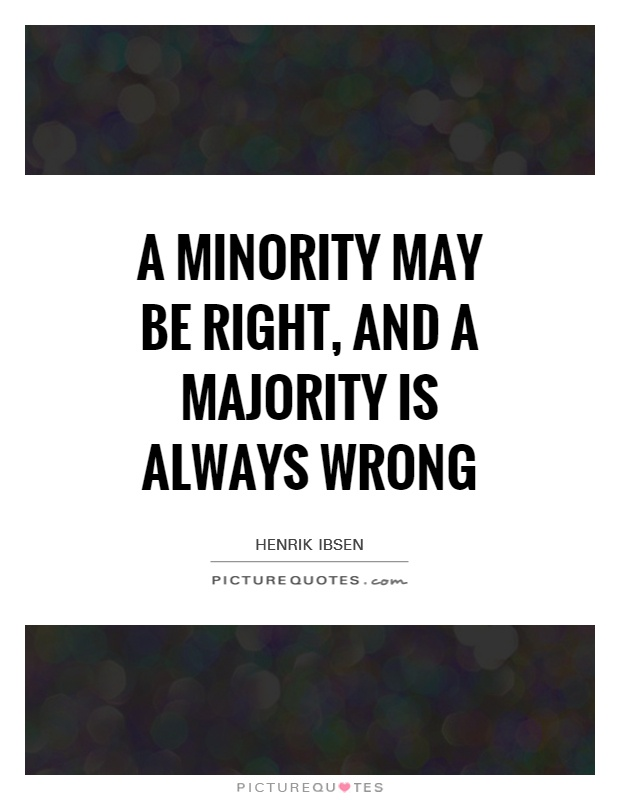 is the majority always right Tyranny of the majority  one of the original concerns about direct democracy is the potential it has to allow a majority of voters to trample the rights.