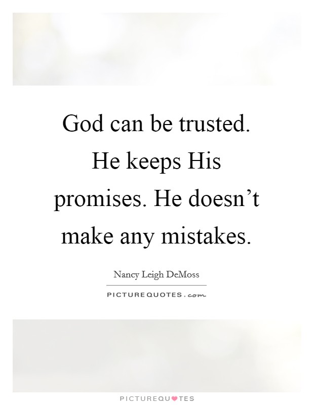 God can be trusted. He keeps His promises. He doesn't make any mistakes Picture Quote #1