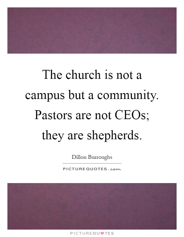 The church is not a campus but a community. Pastors are not CEOs; they are shepherds Picture Quote #1
