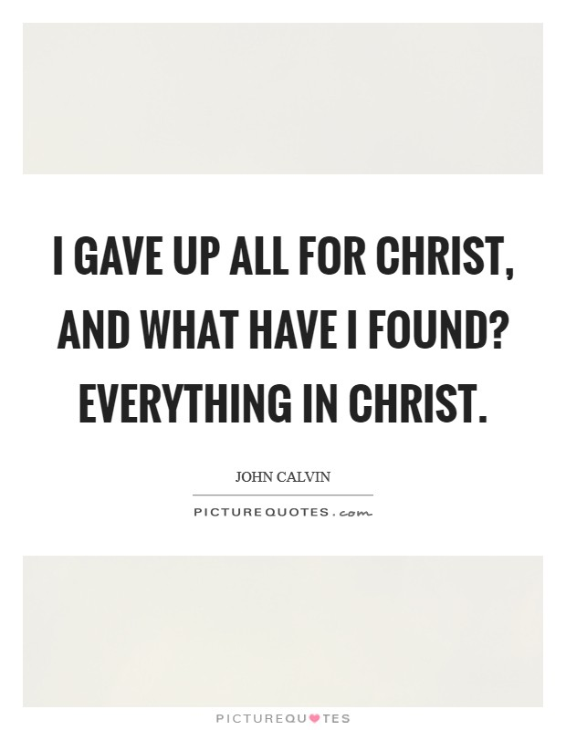 I gave up all for Christ, and what have I found? Everything in Christ Picture Quote #1