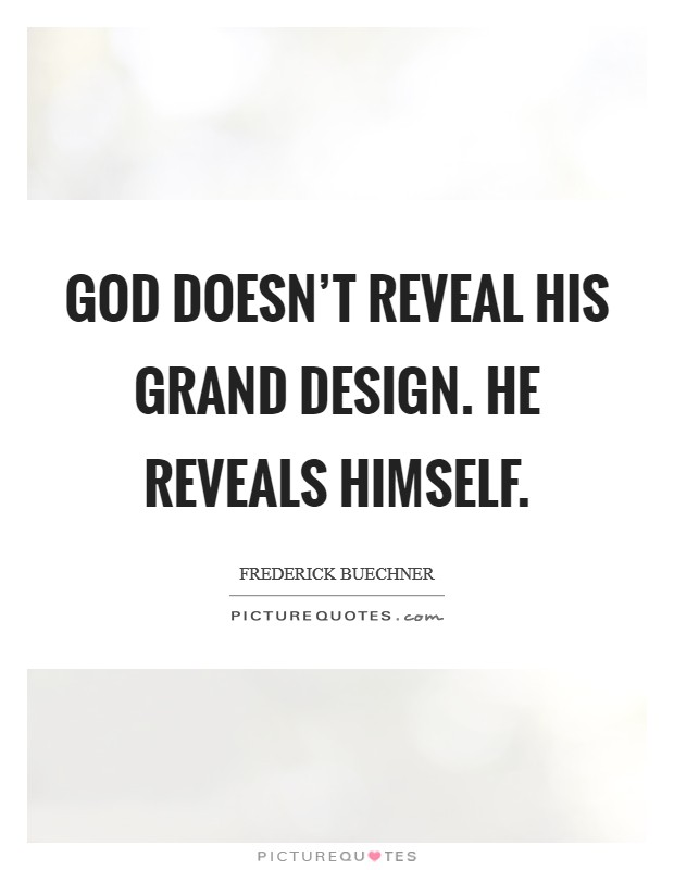 God doesn't reveal his grand design. He reveals Himself Picture Quote #1