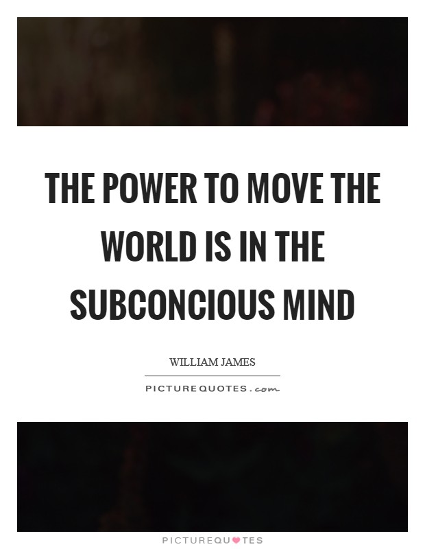 The power to move the world is in the subconcious mind Picture Quote #1