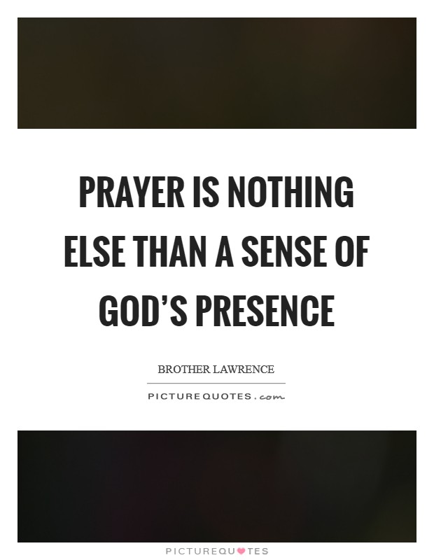 Prayer is nothing else than a sense of God's presence Picture Quote #1