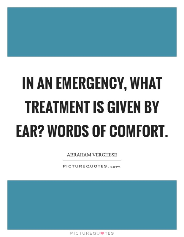 In an emergency, what treatment is given by ear? Words of Comfort Picture Quote #1