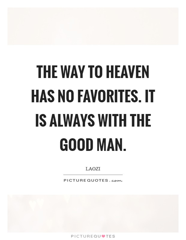 The Way to Heaven has no favorites. It is always with the good man Picture Quote #1