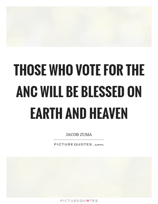 Those who vote for the ANC will be blessed on earth and heaven Picture Quote #1