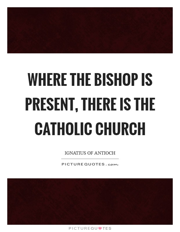 Where the bishop is present, there is the Catholic Church Picture Quote #1