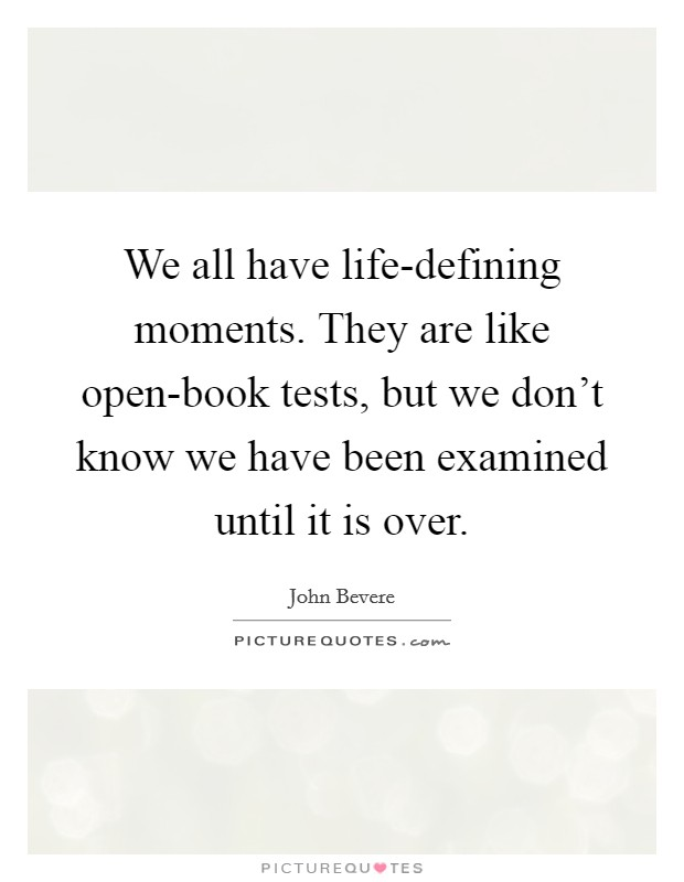 We Mock What We Don T Understand Quote: We All Have Life-defining Moments. They Are Like Open-book