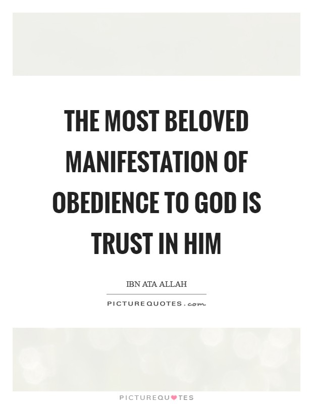 The most beloved manifestation of obedience to God is trust in Him Picture Quote #1