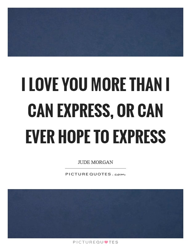 I love you more than I can express, or can ever hope to express Picture Quote #1
