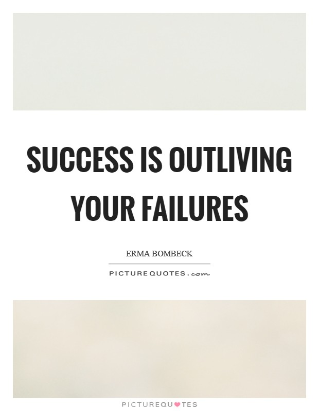 Success is outliving your failures Picture Quote #1