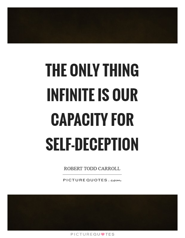 The only thing infinite is our capacity for self-deception Picture Quote #1