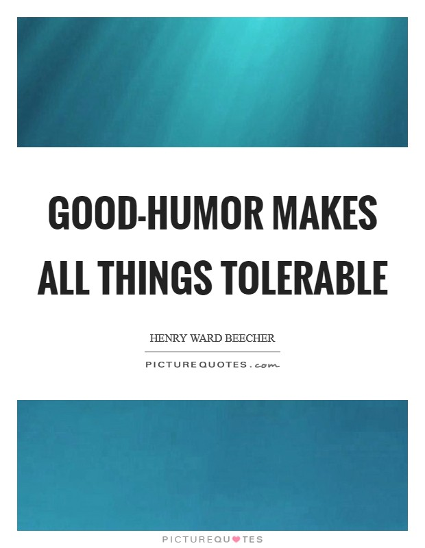 Good-humor makes all things tolerable Picture Quote #1